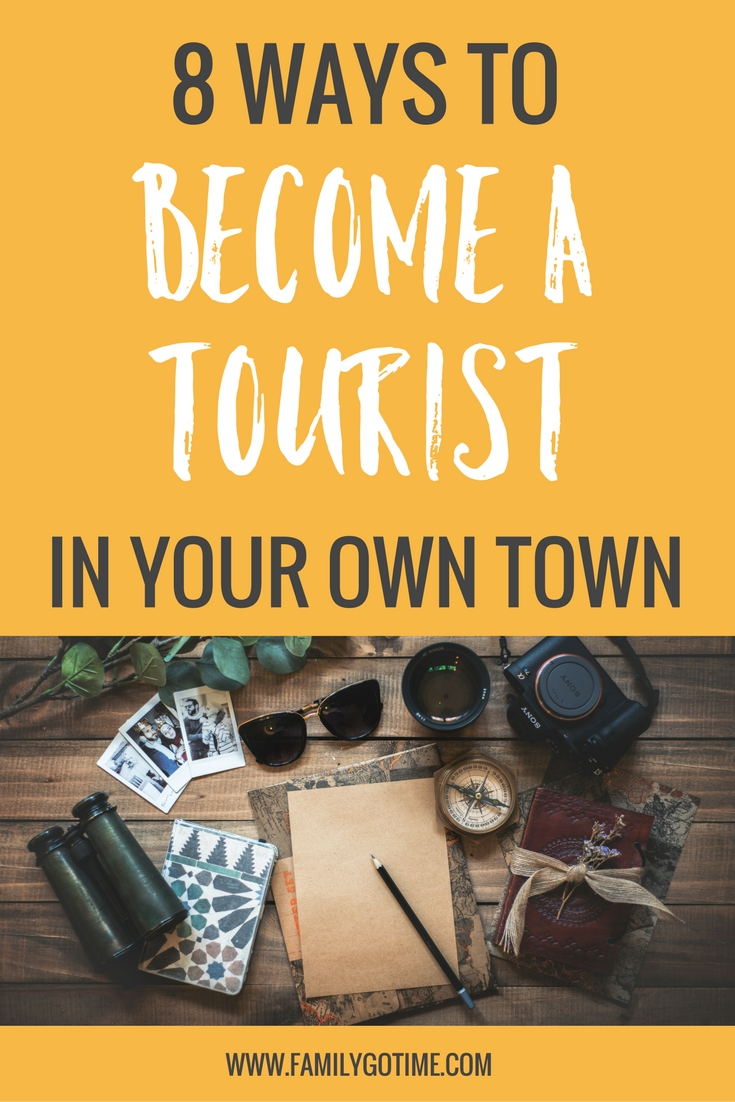 Whatever time of the year, you can be a tourist in your own town. Here are eight suggestions to help you get started on your own at-home adventures.
